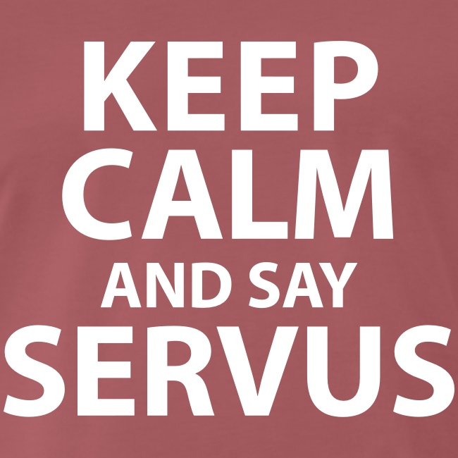 Keep calm and say Servus