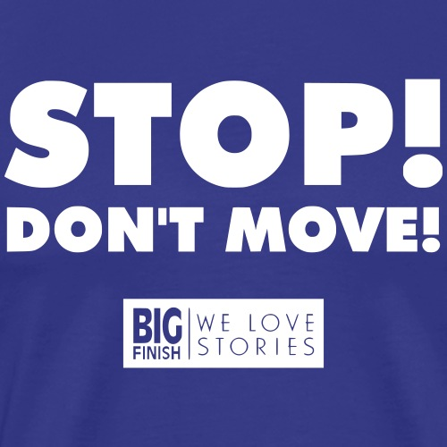 STOP Don t move - Men's Premium T-Shirt