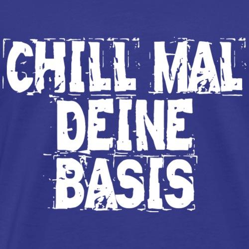 CHILL MAL DEINE BASIS - Männer Premium T-Shirt