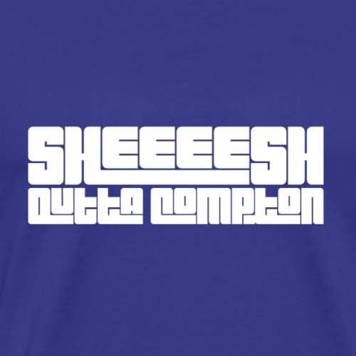 Sheeeesh outta compton - Männer Premium T-Shirt