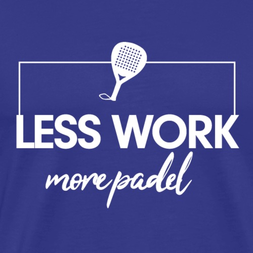 Less work more padel - T-shirt Premium Homme