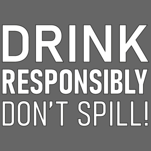 Drink responsibly - Don't spill - Premium-T-shirt herr