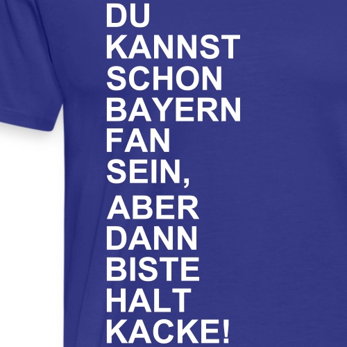 Bayern Fan Kacke - Männer Premium T-Shirt