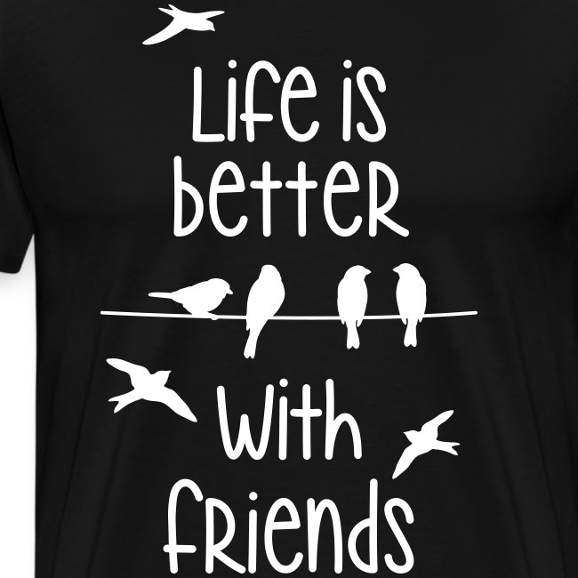 life is better with friends Vögel twittern Freunde