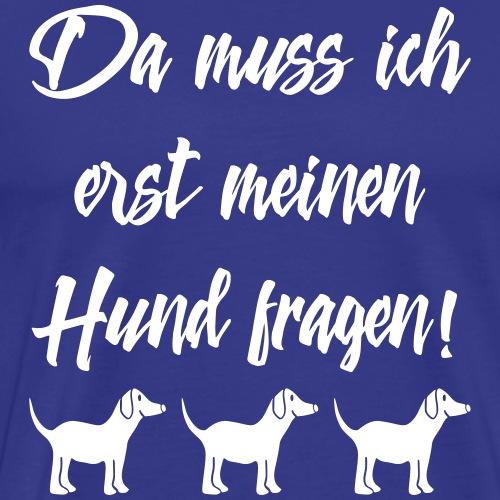 Hundebesitzer Sprüche - Hund fragen - Männer Premium T-Shirt