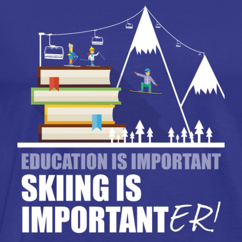 Education is important Skiing is importanter! - Men's Premium T-Shirt