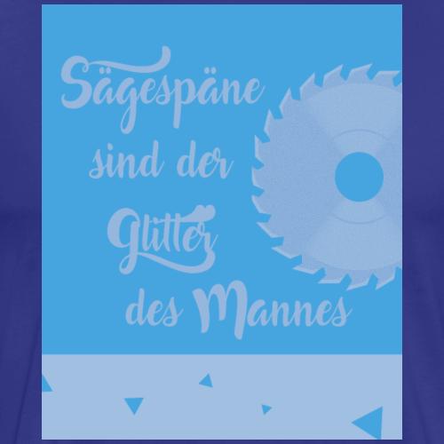 Sägespäne Slogan - Glitter - Mann - Männer Motiv - Männer Premium T-Shirt