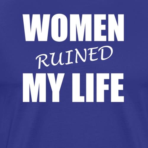 Women ruined my life - Camiseta premium hombre