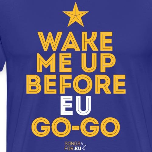 Wake me up before EU Go-Go | SongsFor.EU - Men's Premium T-Shirt