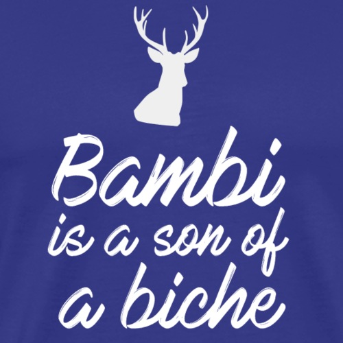 Bambi is a son of a biche - T-shirt Premium Homme