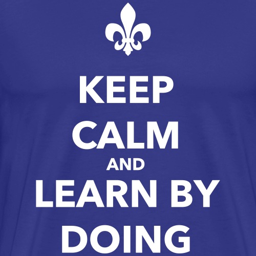 Keep calm and learn by doing - Farbe frei wählbar - Männer Premium T-Shirt