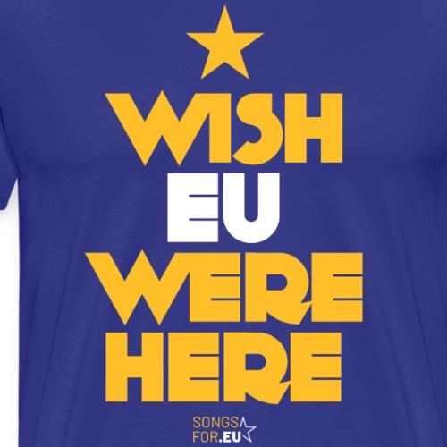 Wish EU were here | SongsFor.EU - Men's Premium T-Shirt