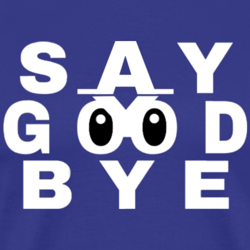 SAY GOOD BYE - T-shirt Premium Homme
