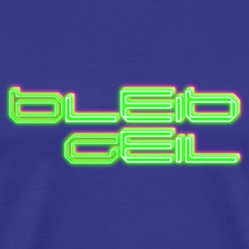 Bleib Geil NEON - Männer Premium T-Shirt