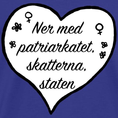 Ner med patriarkatet, skatterna och staten - Premium-T-shirt herr