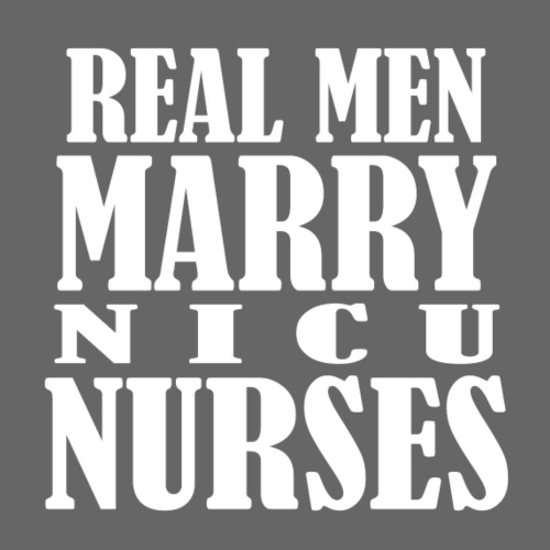 Real men marry nicu nurses - Men's Premium T-Shirt