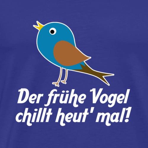 Der frühe Vogel chillt heut' mal! - Männer Premium T-Shirt