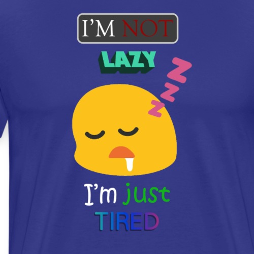 I'M NOT LAZY, I'M JUST TIRED - T-shirt Premium Homme