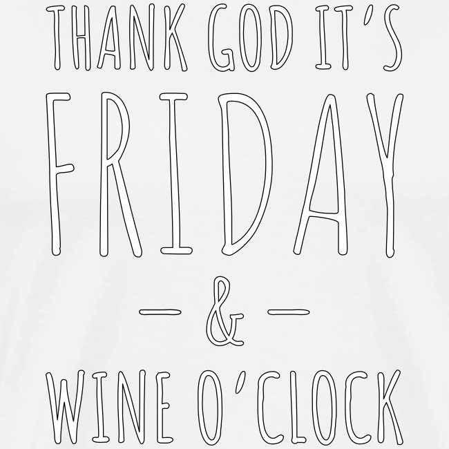 Thank God It's Friday & Wine o'clock!