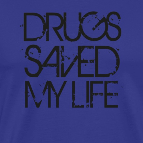 DRUGS SAVED MY LIFE - Männer Premium T-Shirt