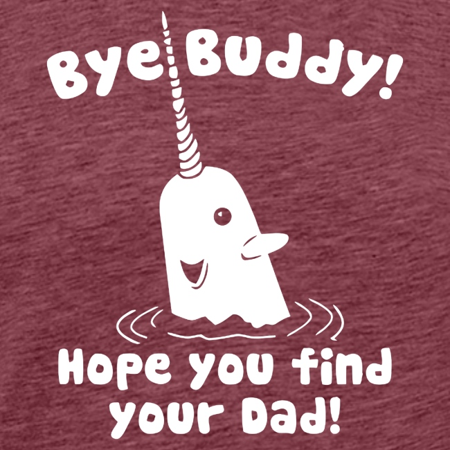 Bye Buddy Hope you find your dad