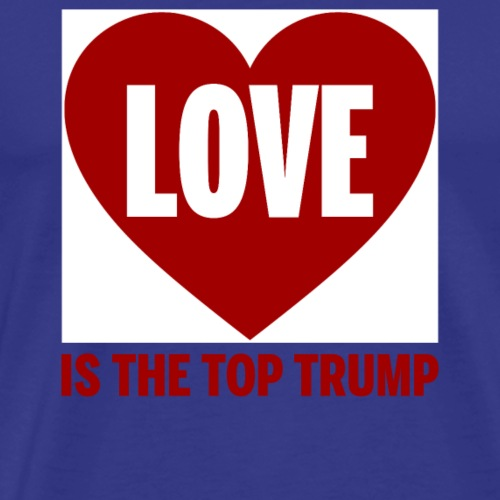 Love is the Top Trump - Men's Premium T-Shirt