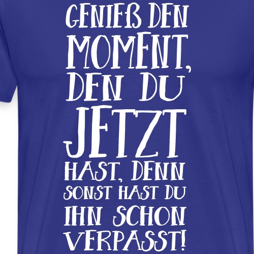 Moment Jetzt Genießen Achtsamkeit Spruch - Männer Premium T-Shirt