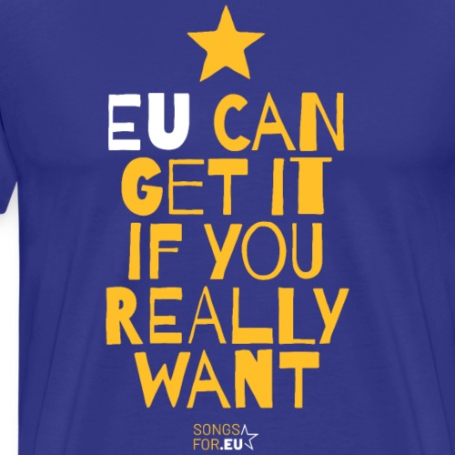 EU can get it if you really want | SongsFor.EU - Men's Premium T-Shirt