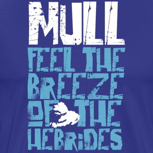 Mull - Feel the Breeze of the Hebrides - Männer Premium T-Shirt