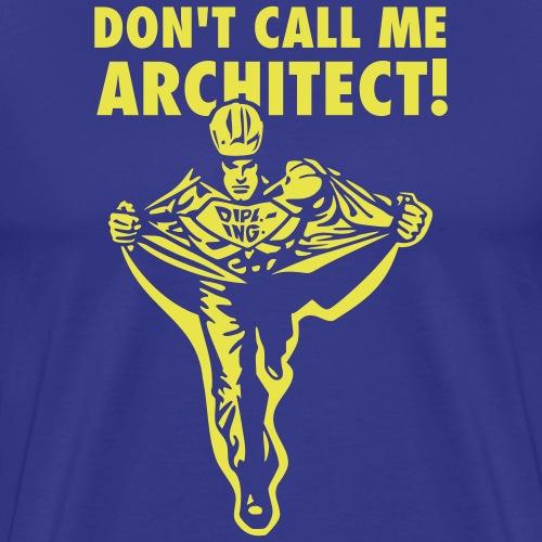 Don't call me Architect! - Männer Premium T-Shirt