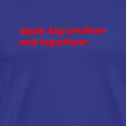 again big brother and impatient - T-shirt Premium Homme
