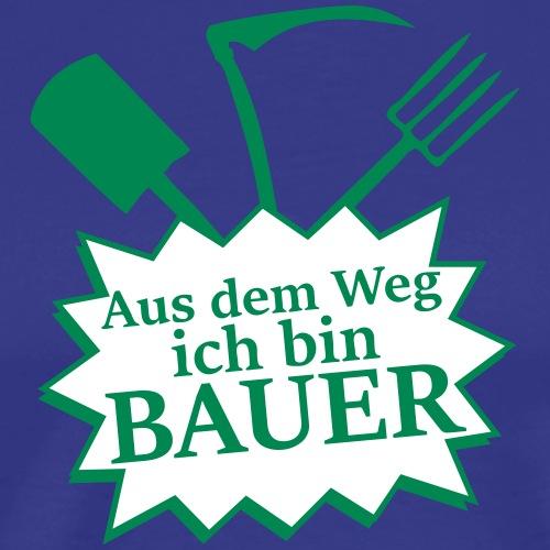 Aus dem Weg ich bin Bauer - Männer Premium T-Shirt