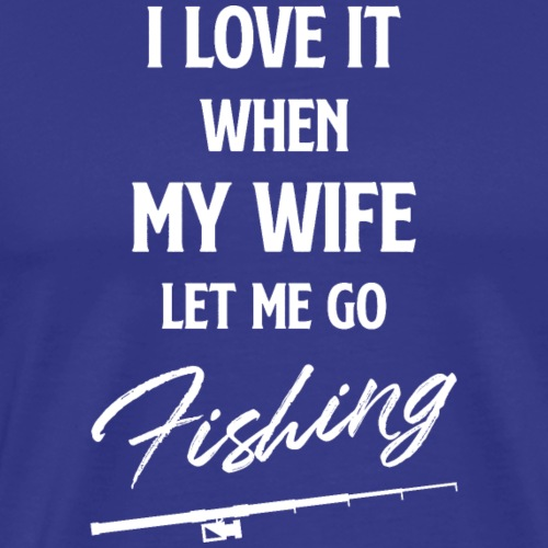 Let Me Go Fishing - Männer Premium T-Shirt