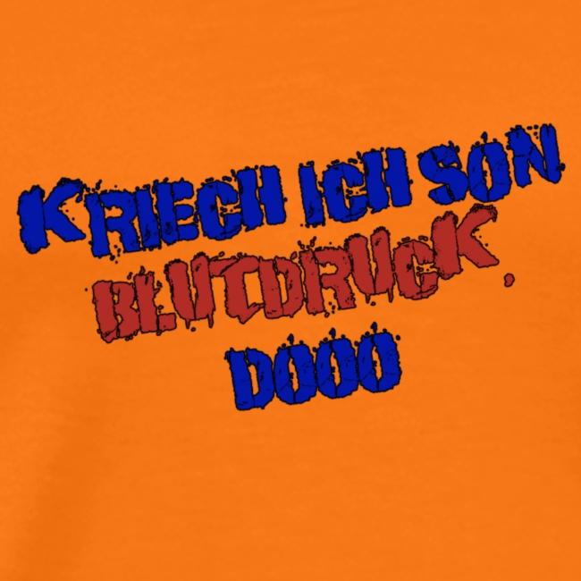 """""""Kriech' ich so'n Blutdruck, dooo"""" - Schriftzug"""
