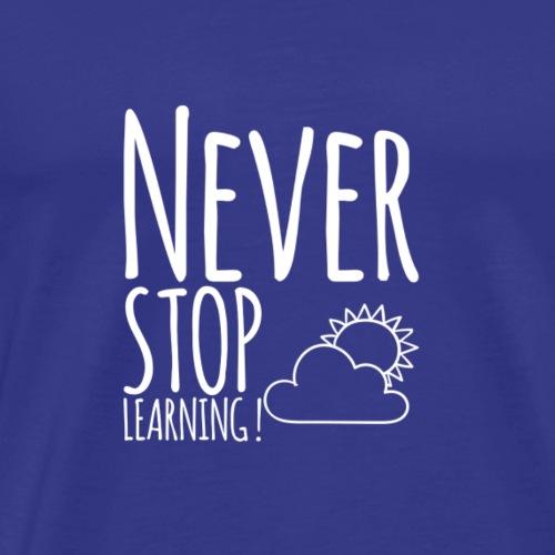 Never STOP Learning ! - Männer Premium T-Shirt