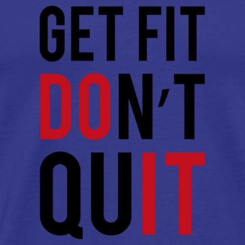 get fit dont quit - T-shirt Premium Homme
