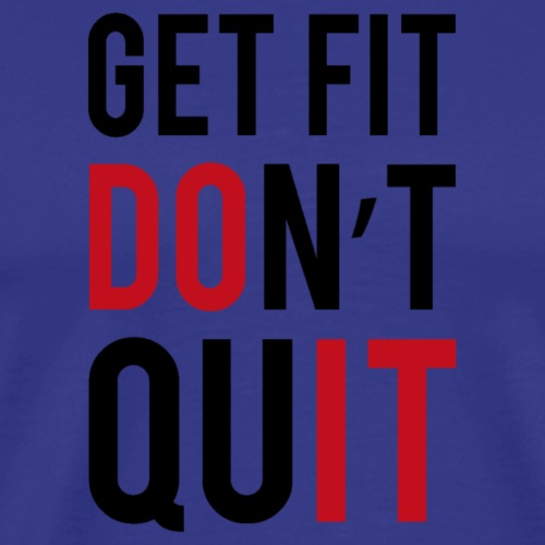 get fit dont quit - T-shirt Premium Homme