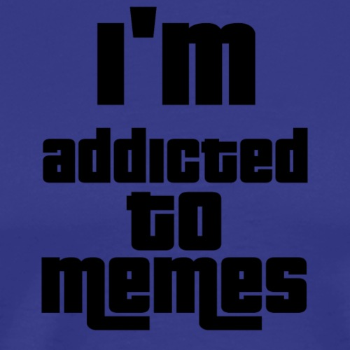 I'm Addicted To Memes - Men's Premium T-Shirt