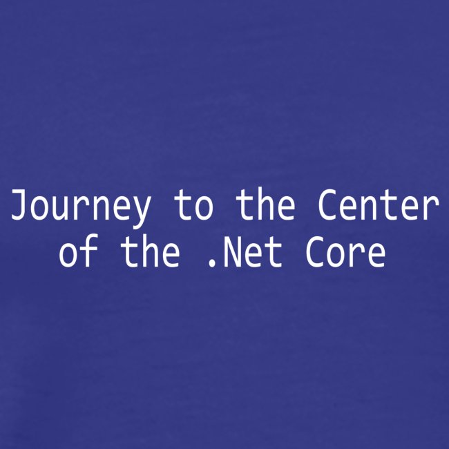 Journey to the Center of the .Net Core