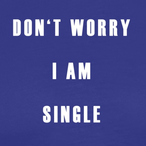 Don't worry I'm single - Männer Premium T-Shirt