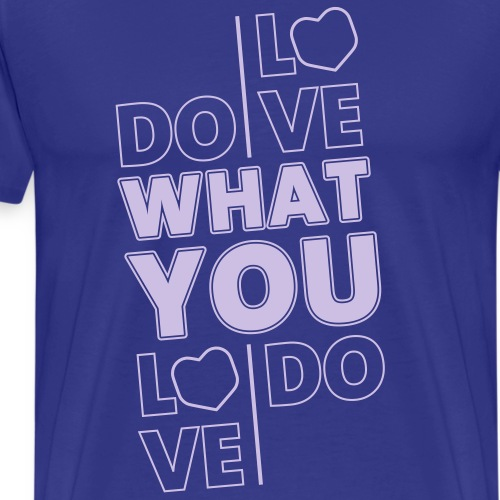 Do What You Love - Männer Premium T-Shirt
