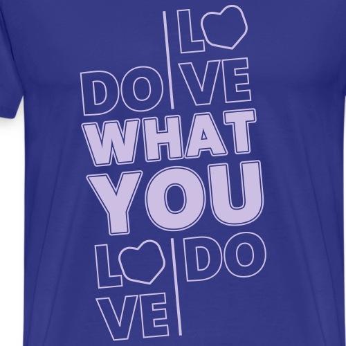 Do What You Love - Männer Premium T-Shirt