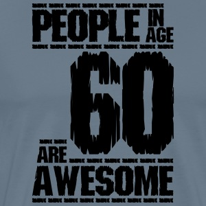 PEOPLE IN AGE 60 ARE AWESOME - Men's Premium T-Shirt