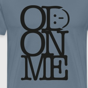 OD ON ME – Black - Men's Premium T-Shirt
