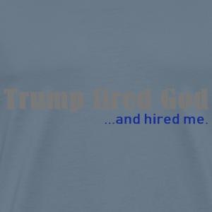 Trump fired God - Mannen Premium T-shirt