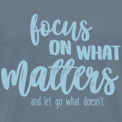 Focus on what matters most - Männer Premium T-Shirt