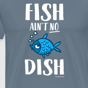 Fish Is not No Dish - Mannen Premium T-shirt