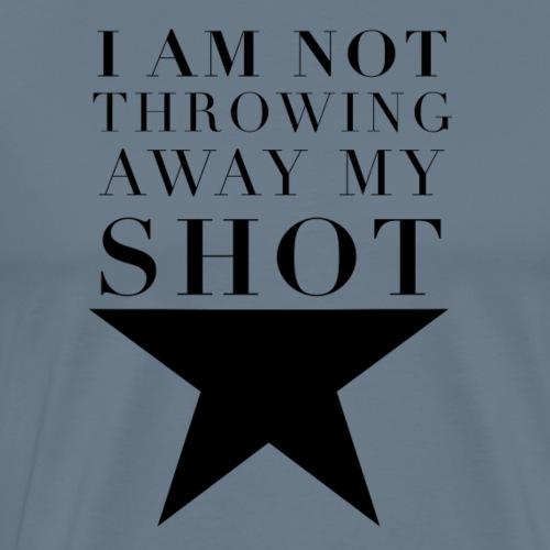 Hamilton I am Not Throwing Away My Shot - Men's Premium T-Shirt
