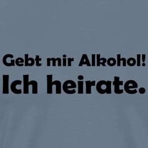 Ich heirate. Gebt mir Alkohol! - Männer Premium T-Shirt