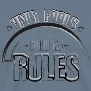 ONLY FOOLS FOLLOW RULES - Premium-T-shirt herr